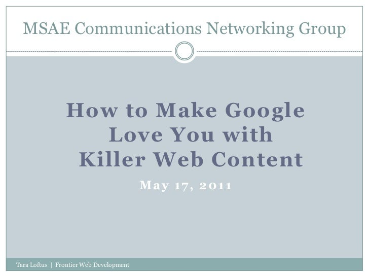 MSAE Communications Networking Group<br />How to Make GoogleLove You withKiller Web Content<br />May 17, 2011<br />Tara Lo...