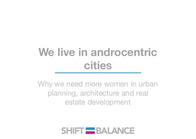 We live in androcentric cities Why we need more women in urban planning, architecture and real estate development