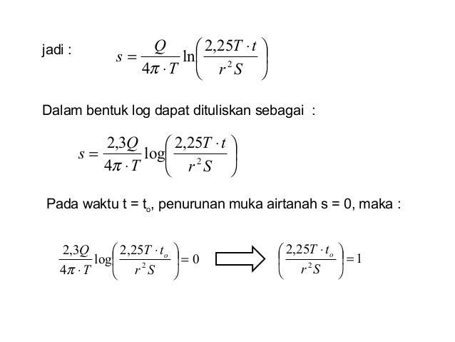 jadi :       ⋅ ⋅ = Sr tT T Q s 2 25,2 ln 4π       ⋅ ⋅ = Sr tT T Q s 2 25,2 log 4 3,2 π Dalam bentuk log dapat ...