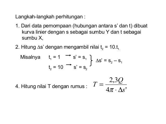 Langkah-langkah perhitungan : 1. Dari data pemompaan (hubungan antara s' dan t) dibuat kurva linier dengan s sebagai sumbu...