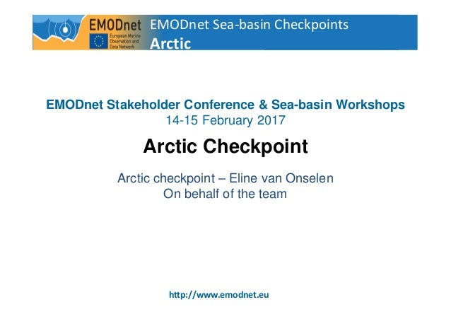 1 http://www.emodnet.eu EMODnet Stakeholder Conference & Sea-basin Workshops 14-15 February 2017 Arctic Checkpoint Arctic ...