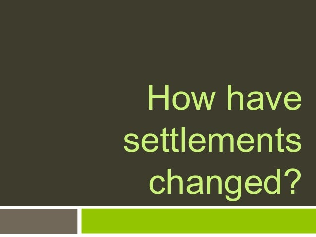 How have settlements changed?