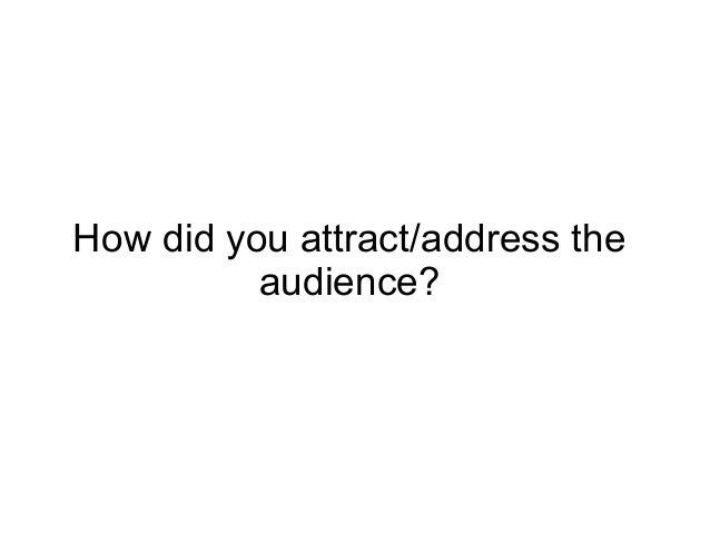 How did you attract/address the audience?