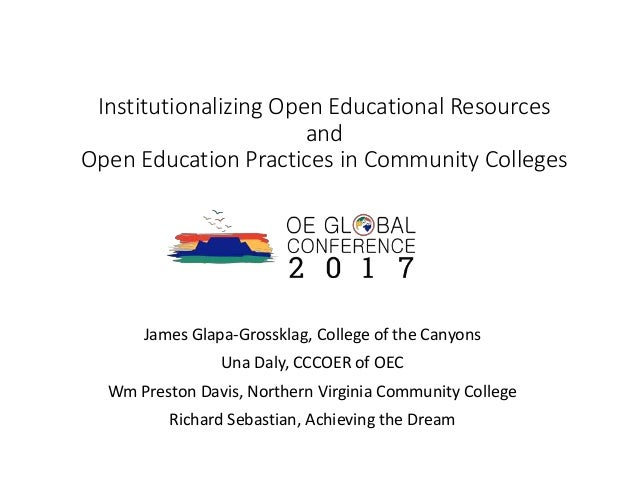 Institutionalizing Open Educational Resources and Open Education Practices in Community Colleges James Glapa-Grossklag, Co...