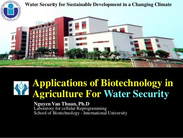 Water Security for Sustainable Development in a Changing Climate Applications of Biotechnology in Agriculture For Water Se...