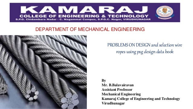 DEPARTMENT OF MECHANICAL ENGINEERING PROBLEMS ON DESIGN and selection wire ropes using psg design data book By Mr. B.Balav...