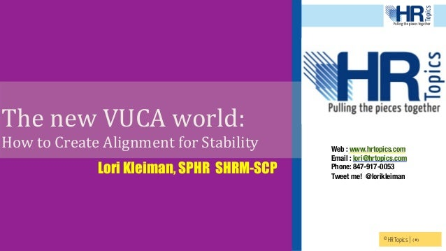 © HR Topics | ‹#› The	   new	   VUCA	   world:	   	   	   	    How	   to	   Create	   Alignment	   for	   Stability	   	  ...