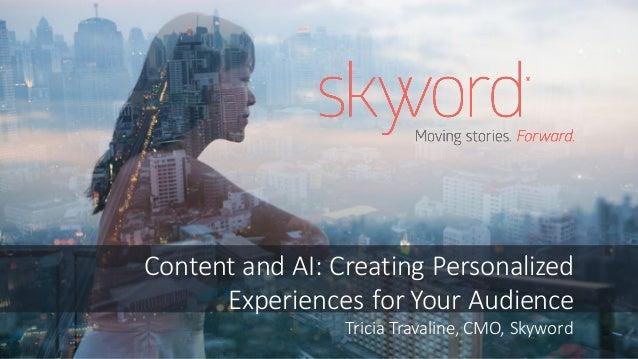 ContentandAI:CreatingPersonalized ExperiencesforYourAudience TriciaTravaline,CMO,Skyword