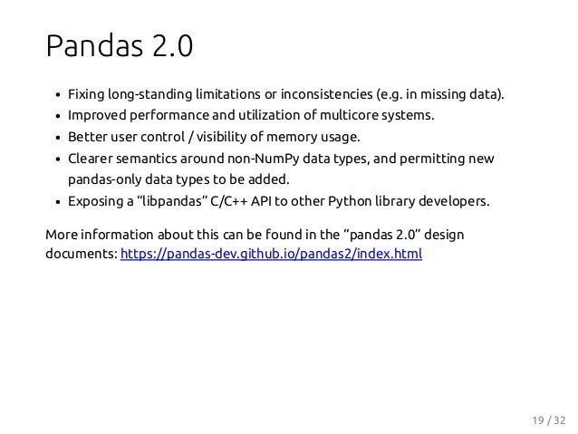 Pandas 2.0 Fixing long-standing limitations or inconsistencies (e.g. in missing data). Improved performance and utilizatio...