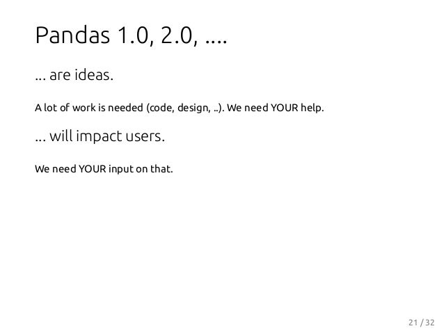 Pandas 1.0, 2.0, .... ... are ideas. A lot of work is needed (code, design, ..). We need YOUR help. ... will impact users....