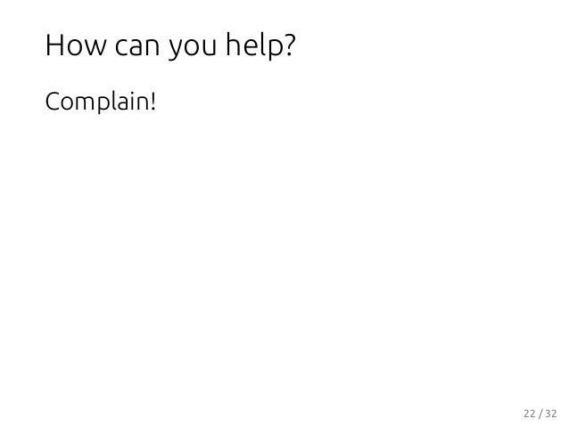 How can you help? Complain! 22 / 32