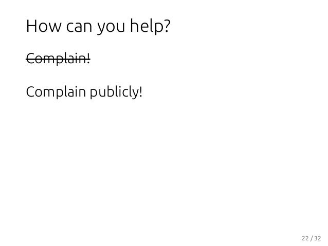 How can you help? Complain! Complain publicly! 22 / 32
