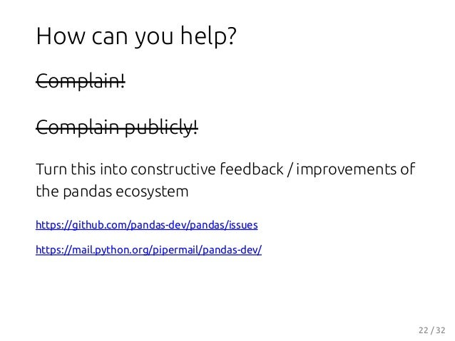 How can you help? Complain! Complain publicly! Turn this into constructive feedback / improvements of the pandas ecosystem...