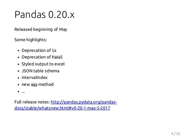 Pandas 0.20.x Released beginning of May Some highlights: Deprecation of ix Deprecation of Panel Styled output to excel JSO...