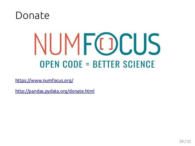Donate https://www.numfocus.org/ http://pandas.pydata.org/donate.html 29 / 32
