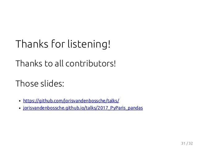 Thanks for listening! Thanks to all contributors! Those slides: https://github.com/jorisvandenbossche/talks/ jorisvandenbo...