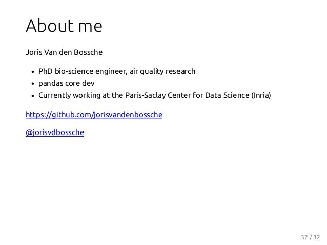 About me Joris Van den Bossche PhD bio-science engineer, air quality research pandas core dev Currently working at the Par...
