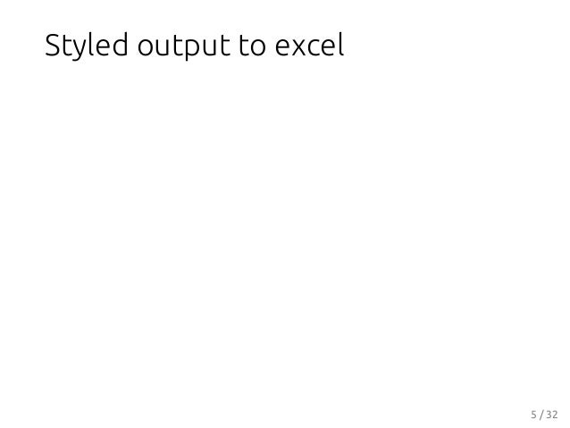 Styled output to excel 5 / 32