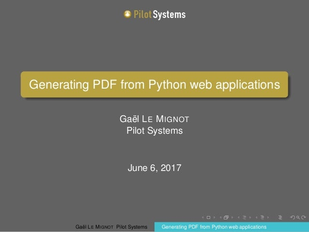 Generating PDF from Python web applications Gaël LE MIGNOT Pilot Systems June 6, 2017 Gaël LE MIGNOT Pilot Systems Generat...