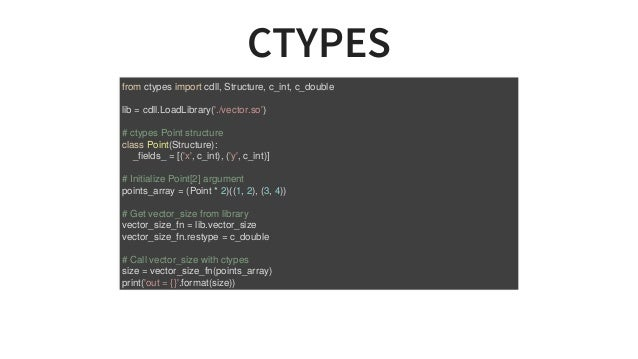 CTYPES fromctypesimportcdll,Structure,c_int,c_double lib=cdll.LoadLibrary('./vector.so') #ctypesPointstructure ...