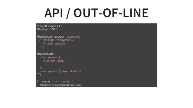 """API/OUT-OF-LINE fromcffiimportFFI ffibuilder=FFI() ffibuilder.set_source(""""_example"""", r""""""""""""#include<sys/types.h> ..."""