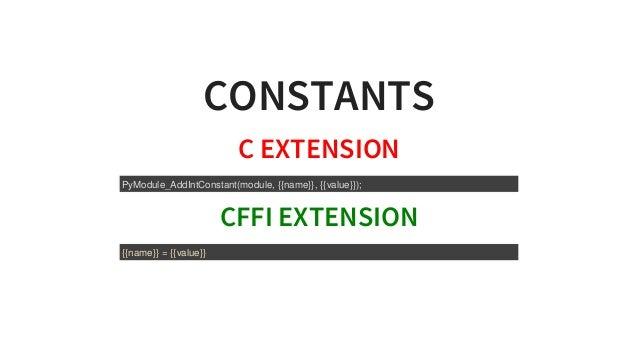 CONSTANTS CEXTENSION CFFIEXTENSION PyModule_AddIntConstant(module,{{name}},{{value}}); {{name}}={{value}}