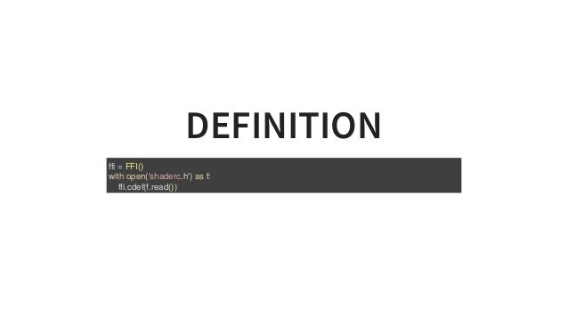 DEFINITION ffi=FFI() withopen('shaderc.h')asf: ffi.cdef(f.read())