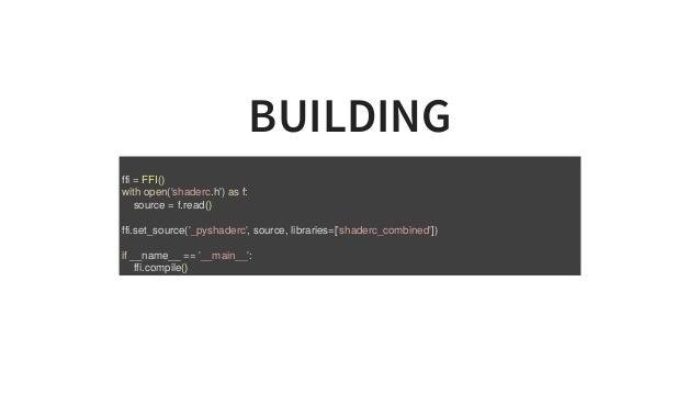 BUILDING ffi=FFI() withopen('shaderc.h')asf: source=f.read() ffi.set_source('_pyshaderc',source,libraries=['s...