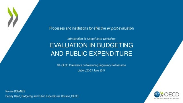 Introduction to closed-door workshop EVALUATION IN BUDGETING AND PUBLIC EXPENDITURE 9th OECD Conference on Measuring Regul...