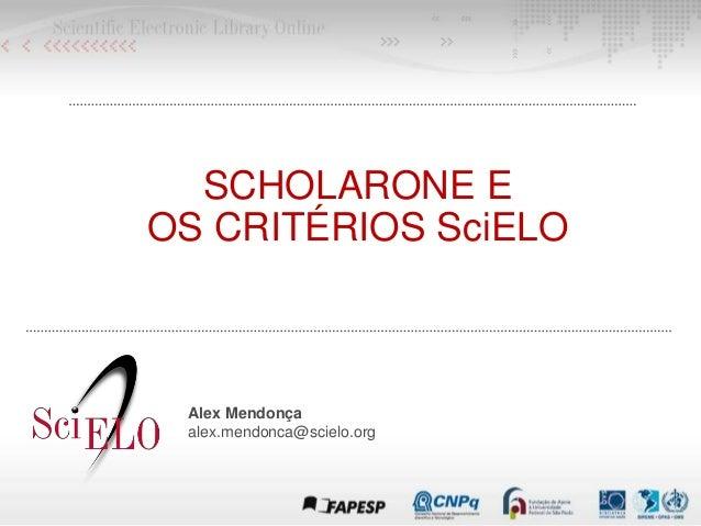 SCHOLARONE E OS CRITÉRIOS SciELO Alex Mendonça alex.mendonca@scielo.org