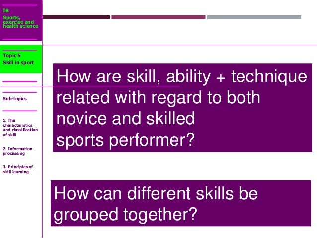 IB Sports, exercise and health science Sub-topics How are skill, ability + technique related with regard to both novice an...