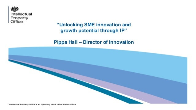 """""""Unlocking SME innovation and growth potential through IP"""" Pippa Hall – Director of Innovation"""