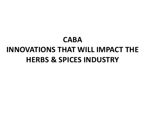 CABA INNOVATIONS THAT WILL IMPACT THE HERBS & SPICES INDUSTRY