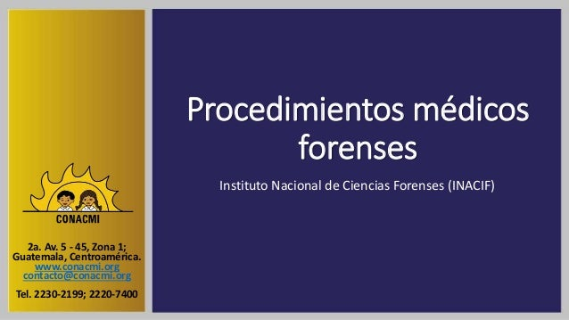 Procedimientos médicos forenses Instituto Nacional de Ciencias Forenses (INACIF) 2a. Av. 5 - 45, Zona 1; Guatemala, Centro...
