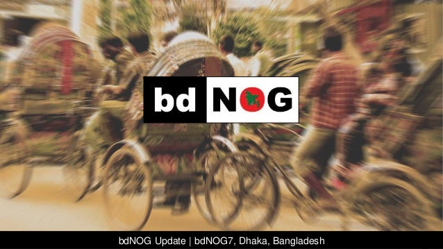 bdNOG Update | bdNOG7, Dhaka, Bangladesh