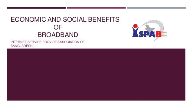 ECONOMIC AND SOCIAL BENEFITS OF BROADBAND INTERNET SERVICE PROVIDE ASSOCIATION OF BANGLADESH