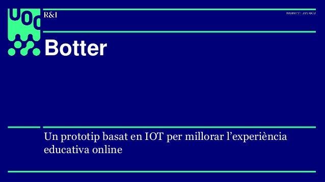Botter Un prototip basat en IOT per millorar l'experiència educativa online