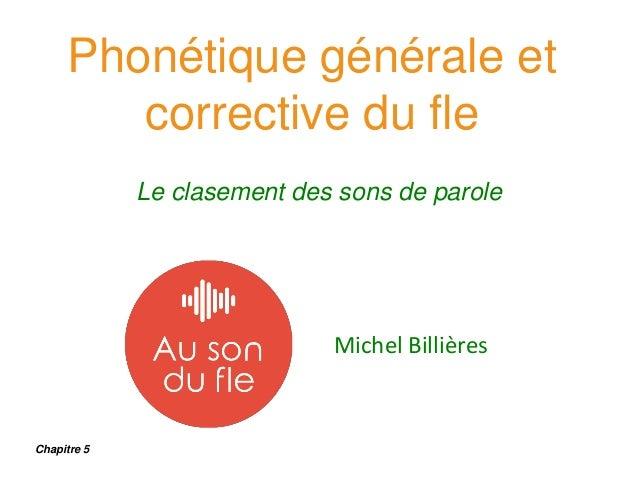 Phonétique générale et corrective du fle Le clasement des sons de parole Michel Billières Chapitre 5