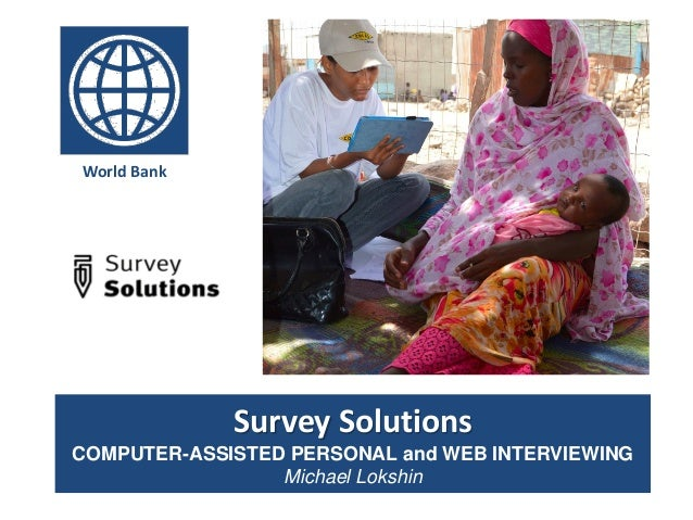Survey Solutions COMPUTER-ASSISTED PERSONAL and WEB INTERVIEWING Michael Lokshin World Bank