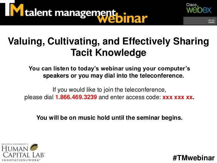 Valuing, Cultivating, and Effectively Sharing Tacit Knowledge<br />You can listen to today's webinar using your computer's...