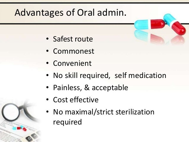 Disadvantages of Oral admin. – cont'd • Some drugs are destroyed by gastric secretions e.g. Insulin • Some drugs are under...
