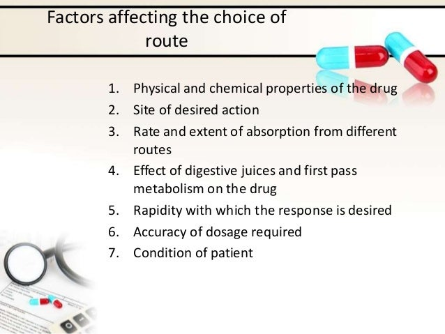 Factors affecting the choice of route 1. Physical and chemical properties of the drug 2. Site of desired action 3. Rate an...