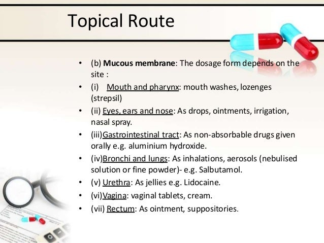 Topical Route • (b) Mucous membrane: The dosage form depends on the site : • (i) Mouth and pharynx: mouth washes, lozenges...