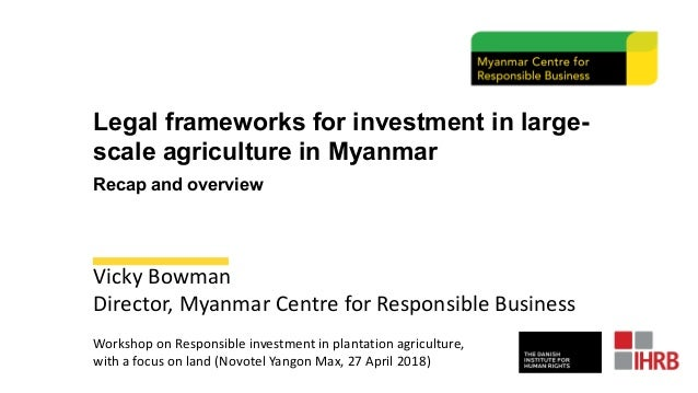 Legal frameworks for investment in large- scale agriculture in Myanmar Recap and overview Vicky Bowman Director, Myanmar C...