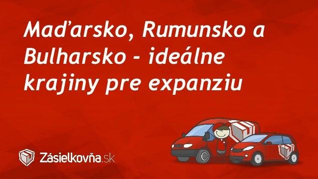 Maďarsko, Rumunsko a Bulharsko - ideálne krajiny pre expanziu