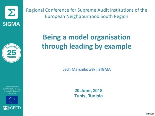 © OECD Regional Conference for Supreme Audit Institutions of the European Neighbourhood South Region Being a model organis...