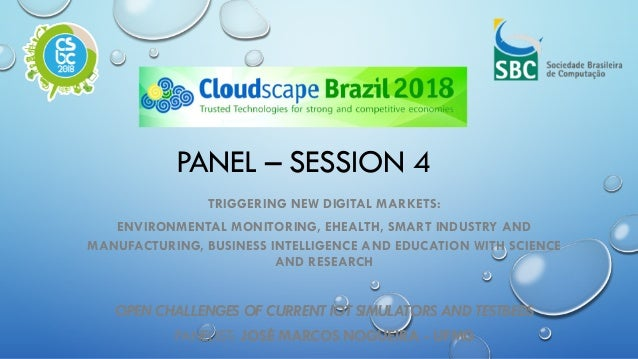 PANEL – SESSION 4 TRIGGERING NEW DIGITAL MARKETS: ENVIRONMENTAL MONITORING, EHEALTH, SMART INDUSTRY AND MANUFACTURING, BUS...