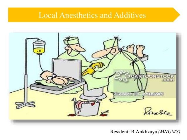 Resident: B.Ankhzaya (MNUMS) Local Anesthetics and Additives