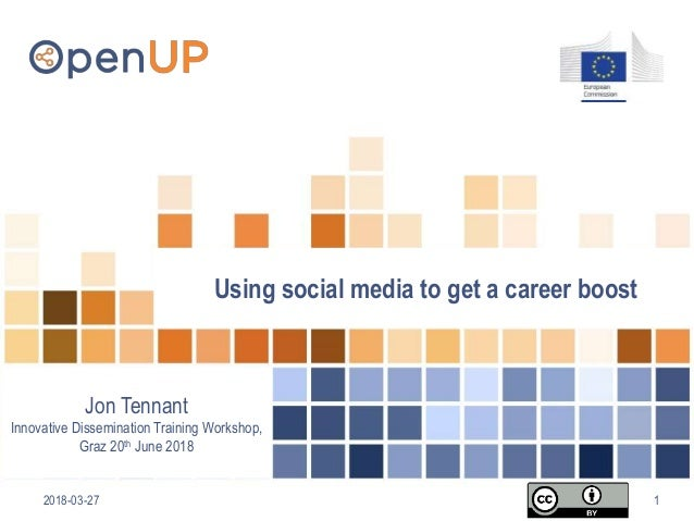 2018-03-27 1 Using social media to get a career boost Jon Tennant Innovative Dissemination Training Workshop, Graz 20th Ju...