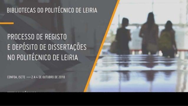 Processo de registo e depósito de dissertações no Politécnico de Leiria Alexandra Pereira, Dulce Correia, João Sousa, Mari...